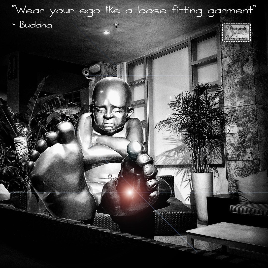 Wear your ego like a loose fitting garment