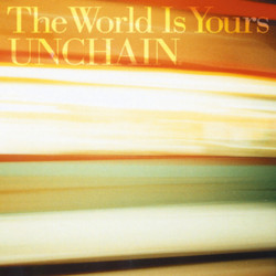 UNCHAIN「The World Is Yours」