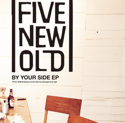 FIVE NEW OLD「BY YOUR SIDE EP」
