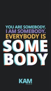 328645841-everybodyissomebody_1080x1920_youaresomebody.png