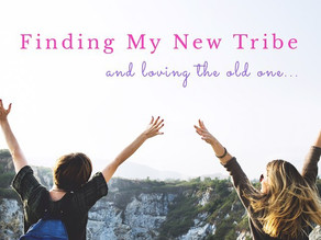 Finding My New Tribe and Loving the Old One