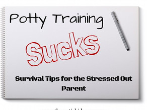 Potty Training Sucks: Survival Tips for the Stressed-Out Parent