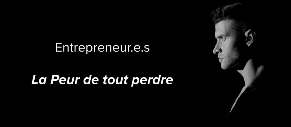 Entrepreneur.e.s : La Peur de tout perdre