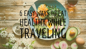 6 Easy Ways to Eat Healthy While Traveling