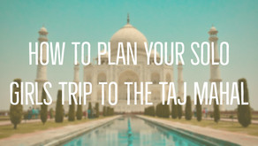 How to Plan Your Solo Girl's Trip to Taj Mahal -The Wonder in White Marble