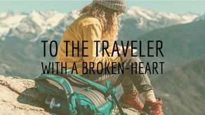 To the Traveler with a Broken Heart: A letter to the one who hates saying goodbye