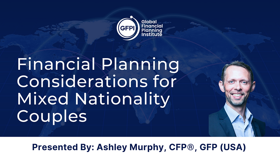 Financial Planning Considerations for Mixed Nationality Couples