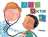 Kid's Medical Book Review: ABC Doctor: Staying Healthy from A to Z by Liz Murphy