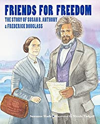 Picture Book: Friends for Freedom by Suzanne Slade, Illustrated by Nicole Tadgell