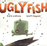 Mommy Read it Again: Ugly Fish by Kara LaReau
