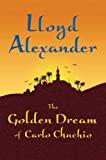 The Golden Dream of Carlo Chuchio by Lloyd Alexander