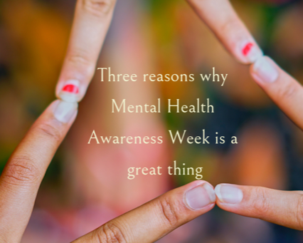 Three reasons why Mental Health Awareness Week is a great thing