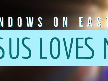 Windows on Easter: Jesus Loves Me