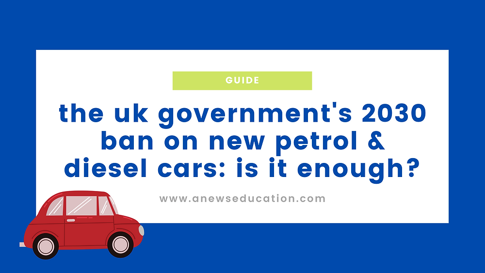 The UK government's 2030 ban on new petrol and diesel cars: is it enough to curb climate change?