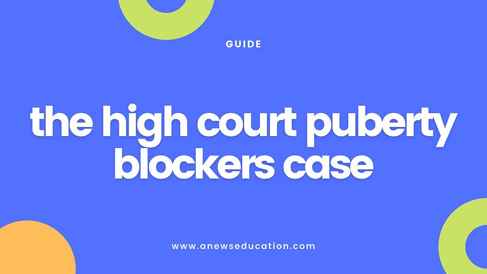 The High Court Puberty Blockers Case
