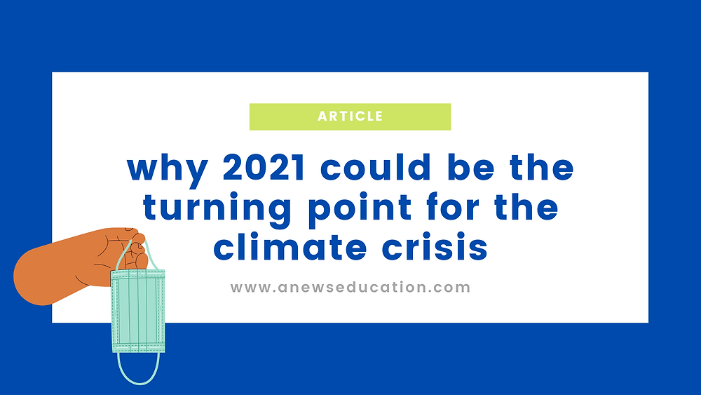 Why 2021 could be the turning point for the climate crisis