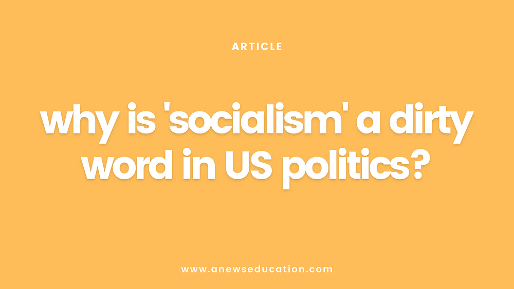 Why is socialism is dirty word in US politics?