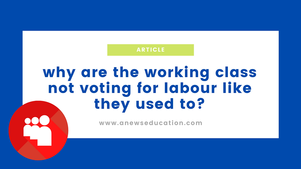 Why are the working class not voting for Labour like they used to?