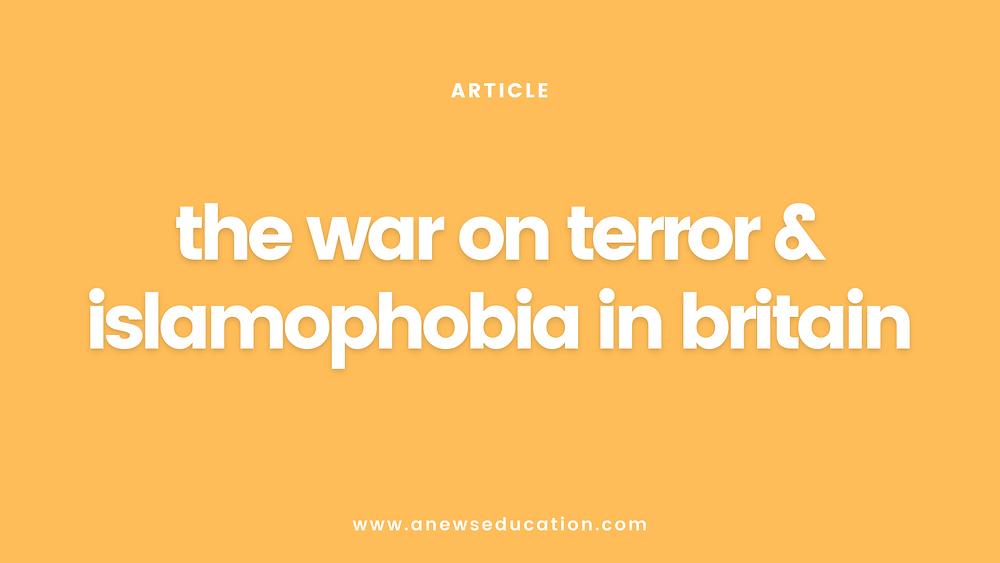 The war on terror and islamophobia in Britain