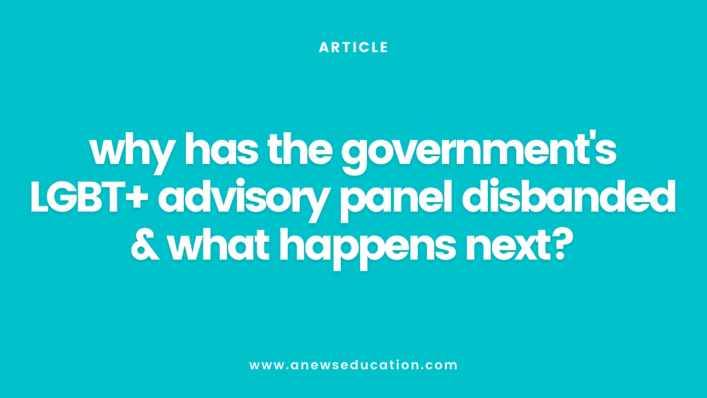 Why Has the Government's LGBT+ Advisory Panel Disbanded and What Happens Next?