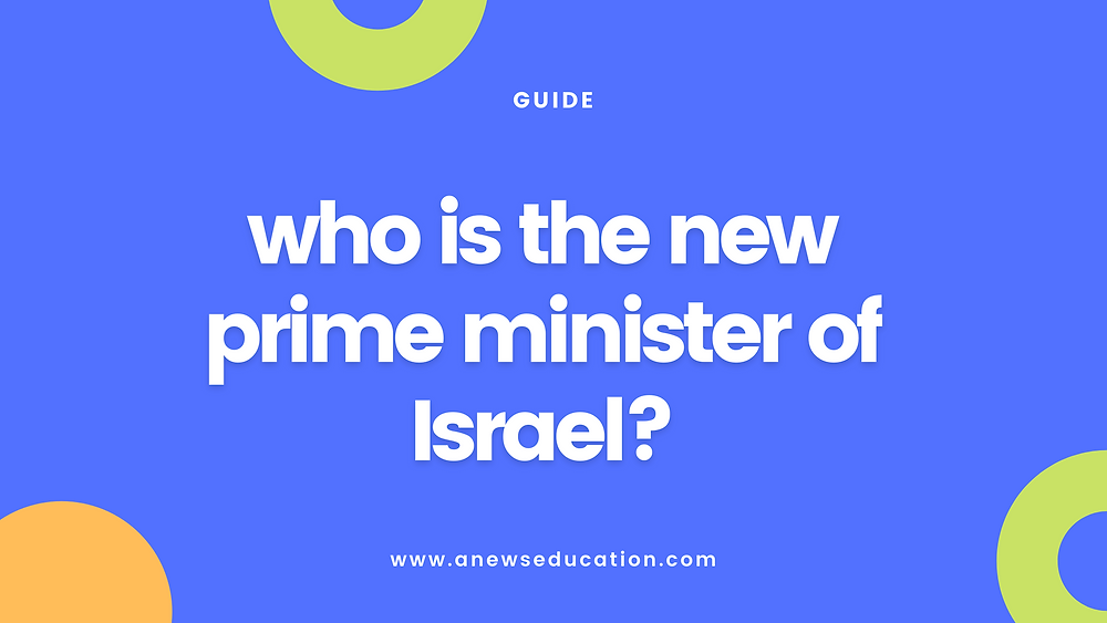 Who is the new prime minister of Israel?