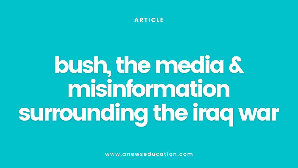President Bush, the Media and misinformation surrounding the Iraq War