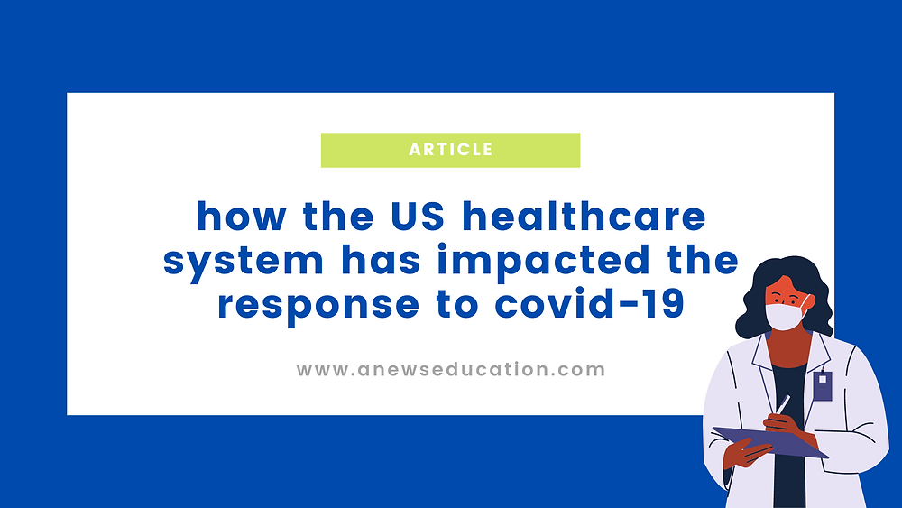 How the US healthcare system has impacted the response to Covid-19