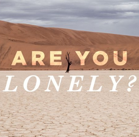 Are You Lonely..A feeling that can be devastating and yet can be eliminated