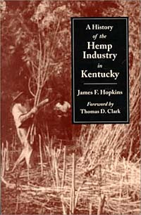 "Revised version of ""A History of the Hemp Industry in Kentucky"" written by James F. Hopkins."