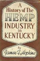"Original copy of ""A History of the Hemp Industry in Kentucky"" written by UK Professor James F. Hopkins."