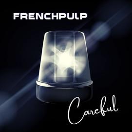 FrenchPulp - Careful