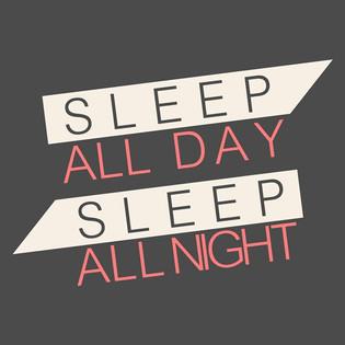 Sleep All Day Everyday