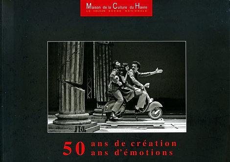 50 ans de création 50 ans d'émotion