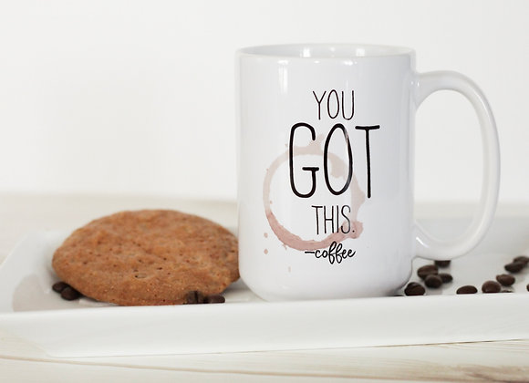 You got this -coffee