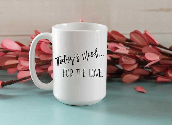 Today's mood... for the love   Coffee mug