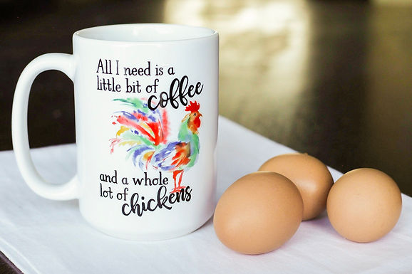 All I need is a little bit of coffee and a whole lot of chickens mug