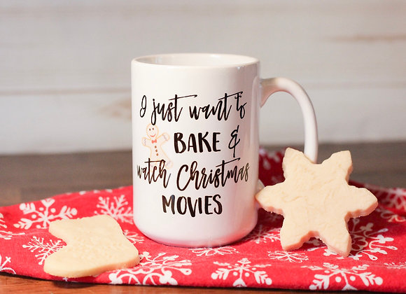 I just want to bake and watch Christmas movies mug