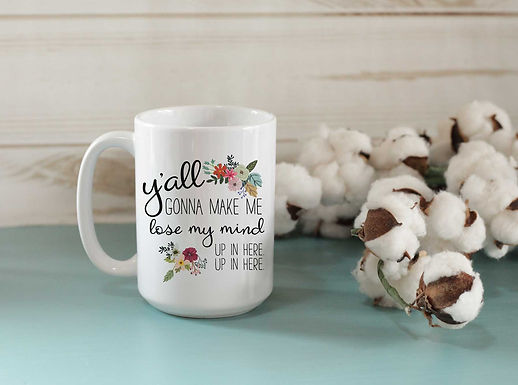 Y'all gonna make me lose my mind - Coffee cup