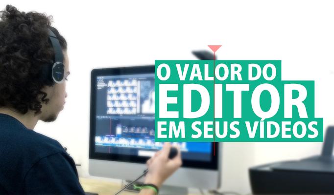O valor do Editor para os vídeos