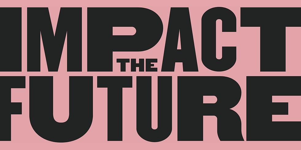 Impact the future