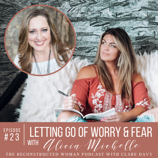 23 | LETTING GO OF WORRY AND FEAR WITH GUEST ALICIA MICHELLE