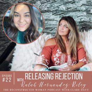 22 | RELEASING REJECTION WITH GUEST KALAH HERNANDEZ RILEY