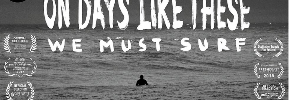 ON DAYS LIKE THESE WE MUST SURF   documentary
