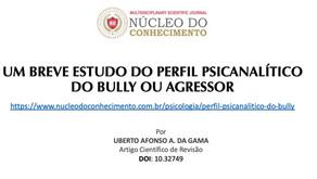 UM BREVE ESTUDO DO PERFIL PSICANALÍTICO DO BULLY OU AGRESSOR