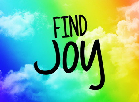 FINDING JOY IN THESE UNCERTAIN TIMES