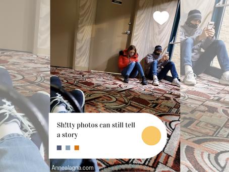 Sh!tty Photos Can Still Tell a Story