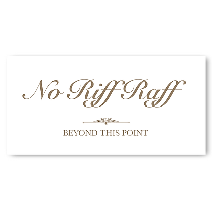 No Riff Raff  Sign!