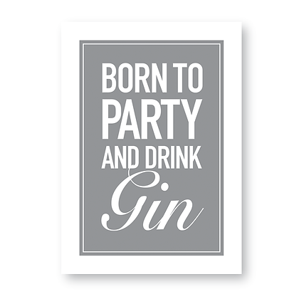 Born To Party And Drink Gin Sign