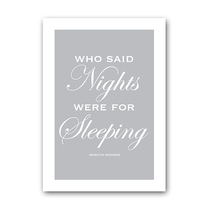 Who said nights were for sleeping - Marilyn Monroe