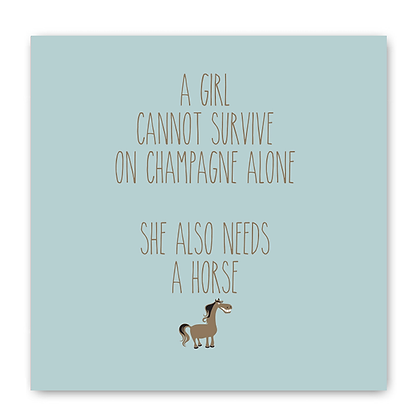 A Girl Cannot Survive On Champagne Alone She Also Needs A Horse Card
